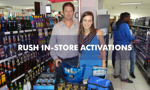 RUSH IN-STORE ACTIVATIONS