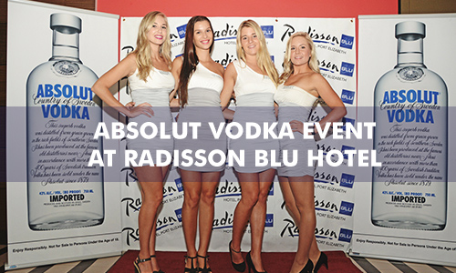 ABSOLUT VODKA EVENT AT THE RADISSON BLU HOTEL