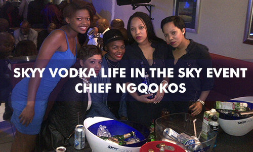 SKYY VODKA LIFE IN THE SKY EVENT AT CHIEF NGQOKOS